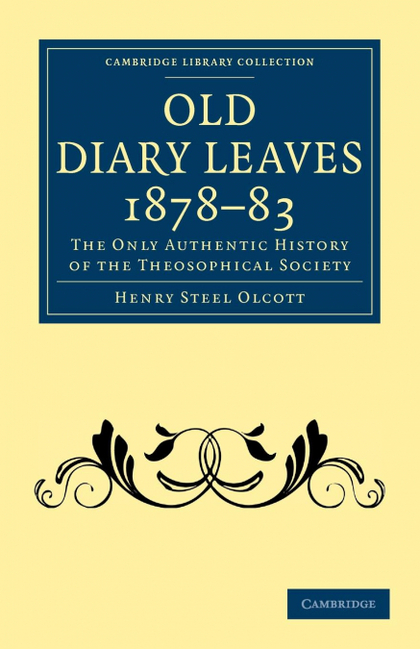 OLD DIARY LEAVES 1878 83. THE ONLY AUTHENTIC HISTORY OF THE THEOSOPHICAL SOCIETY