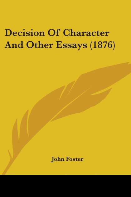 DECISION OF CHARACTER AND OTHER ESSAYS (1876)