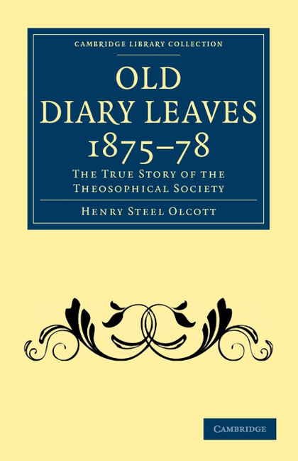 OLD DIARY LEAVES 1875 8. THE TRUE STORY OF THE THEOSOPHICAL SOCIETY