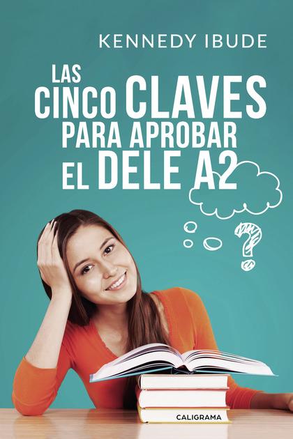 LAS CINCO CLAVES PARA APROBAR EL DELE A2