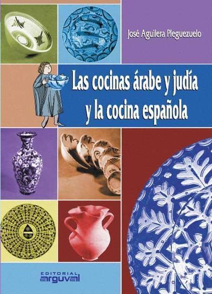 LAS COCINAS ÁRABE Y JUDÍA Y LA COCINA ESPAÑOLA
