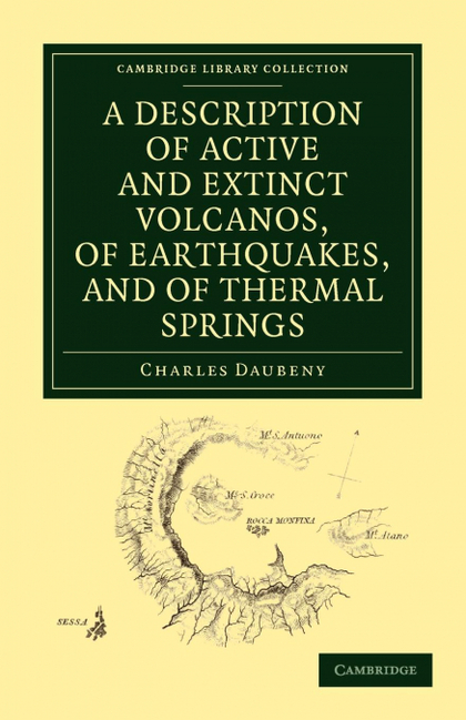 A DESCRIPTION OF ACTIVE AND EXTINCT VOLCANOS, OF EARTHQUAKES, AND OF THERMAL SPR