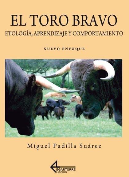 EL TORO BRAVO : ETOLOGÍA, APRENDIZAJE Y COMPORTAMIENTO : NUEVO ENFOQUE