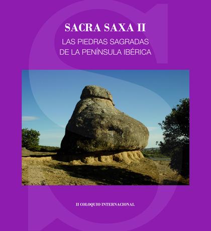 SACRA SAXA II: LAS PIEDRAS SAGRADAS DE LA PENÍNSULA IBÉRICA. ACTAS DEL II COLOQUIO INTERNACIONA