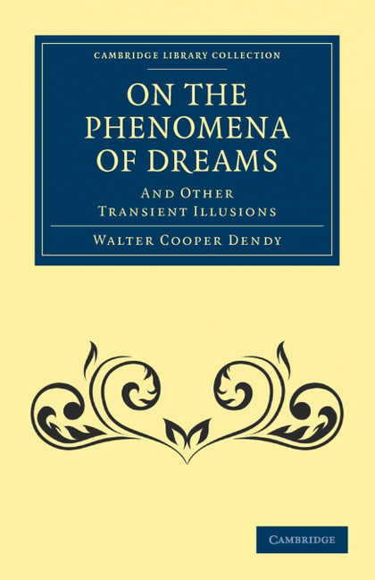 ON THE PHENOMENA OF DREAMS, AND OTHER TRANSIENT             ILLUSIONS