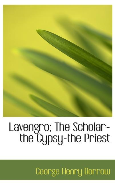 Lavengro; The Scholar-the Gypsy-the Priest
