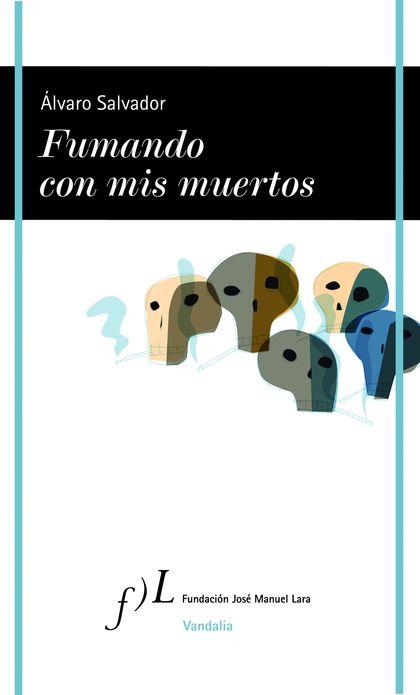 FUMANDO CON MIS MUERTOS, DE ALVARO SALVADOR.