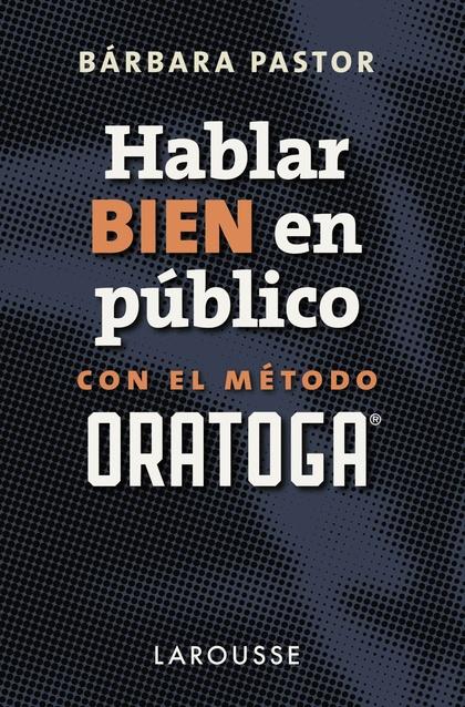 HABLAR BIEN EN PÚBLICO CON EL MÉTODO ORATOGA.