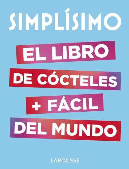 SIMPLÍSIMO. EL LIBRO DE CÓCTELES MÁS FÁCIL DEL MUNDO.