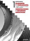 FILOSOFÍA Y CIUDADANÍA, 1 BACHILLERATO. ORIENTACIONES Y RECURSOS DIDÁCTICOS DEL PROFESOR