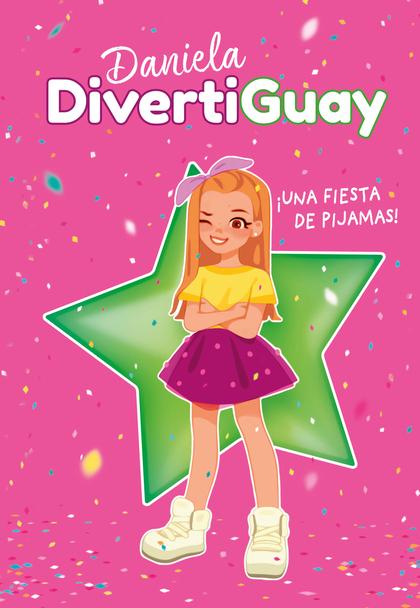¡UNA FIESTA DE PIJAMAS! (DANIELA DIVERTIGUAY 1).