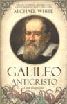 GALILEO ANTICRISTO : UNA BIOGRAFÍA