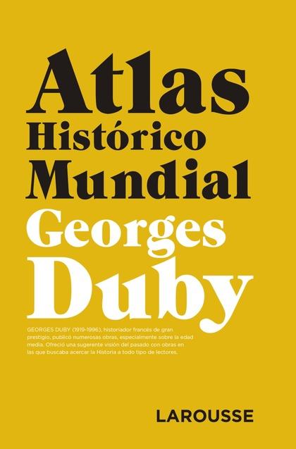 ATLAS HISTÓRICO MUNDIAL G.DUBY.