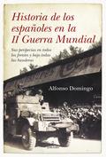 HISTORIA DE LOS ESPAÑOLES EN LA II GUERRA MUNDIAL : SUS PERIPECIAS EN TODOS LOS FRENTES Y BAJO