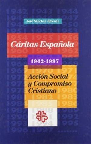 CÁRITAS ESPAÑOLA, 1942-1997 : ACCIÓN SOCIAL Y COMPROMISO CRISTIANO