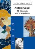 ANTONIO GAUDÍ : MI ITINERARIO CON EL ARQUITECTO