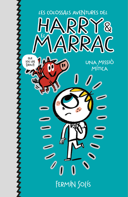 UNA MISSIÓ MÍTICA (LES COLOSSALS AVENTURES DEL HARRY I EL MARRAC 1).