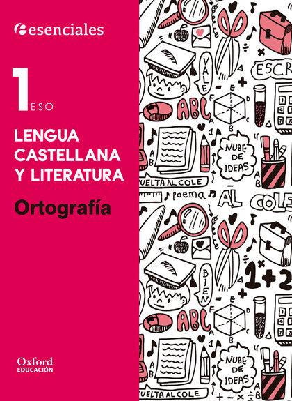 ESENCIALES OXFORD. LENGUA CASTELLANA Y LITERATURA 1.º ESO ORTOGRAFÍA.