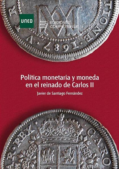 POLÍTICA MONETARIA Y MONEDA EN EL REINADO DE CARLOS II.