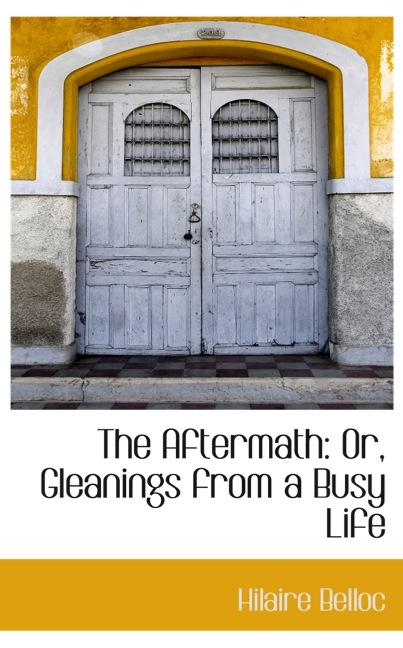 The Aftermath: Or, Gleanings from a Busy Life