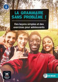 LA GRAMMAIRE SANS PROBLÈME!. DES LEÇONS SIMPLESET DES EXERCICES POUR ADOLESCENTS