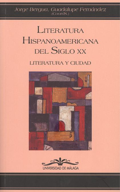 LITERATURA HISPANOAMERICANA DEL SIGLO XX : LITERATURA Y CIUDAD