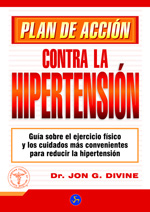 PLAN DE ACCIÓN CONTRA LA HIPERTENSIÓN : GUÍA SOBRE EL EJERCICIO FÍSICO Y LOS CUIDADOS MÁS CONVE
