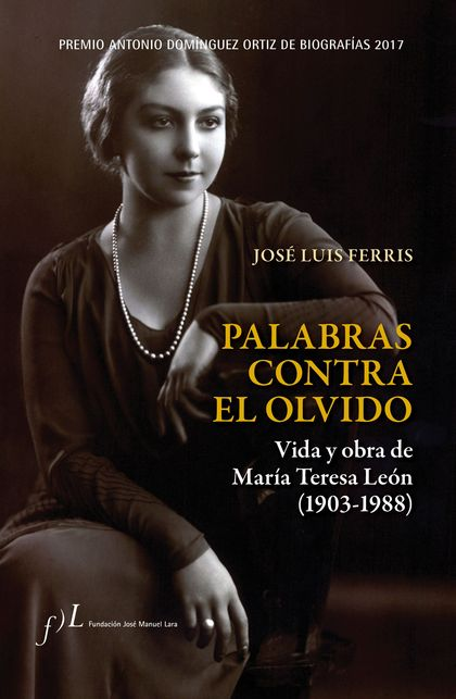 PALABRAS CONTRA EL OLVIDO. VIDA Y OBRA DE MARÍA TERESA LEÓN (1903-1988). PREMIO ANTONIO DOMÍNGU