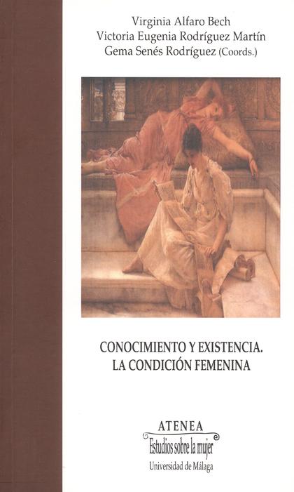 CONOCIMIENTO Y EXISTENCIA : LA CONDICIÓN FEMENINA. STUDIA UARIA IN MEMORIAM Mª DOLORES VERDEJO