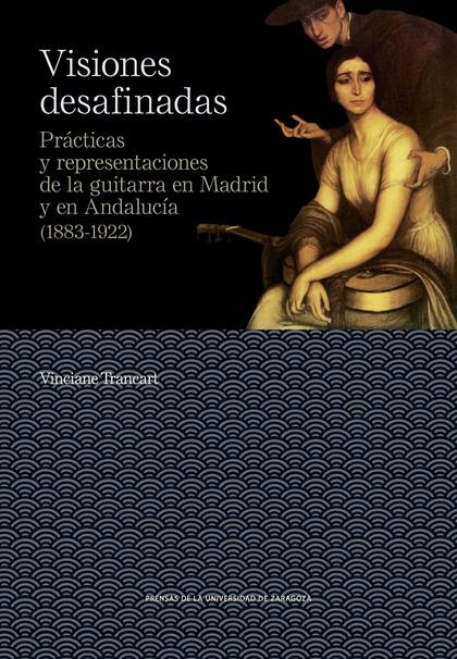 VISIONES DESAFINADAS. PRÁCTICAS Y REPRESENTACIONES DE LA GUITARRA EN MADRID Y EN