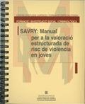 SAVRY, MANUAL PER A LA VALORACIÓ ESTRUCTURADA DE RISC DE VIOLÈNCIA EN JOVES