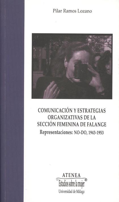 COMUNICACIÓN Y ESTRATEGIAS ORGANIZATIVAS DE LA SECCIÓN FEMENINA DE FALANGE : REPRESENTACIONES N