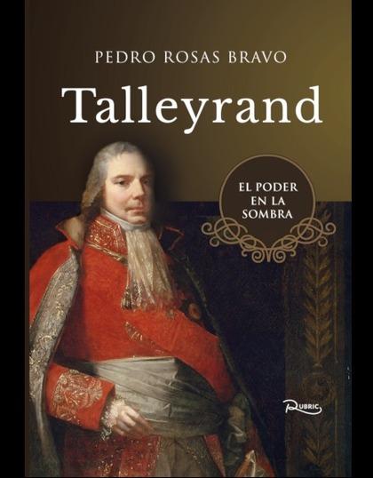 TALLEYRAND. EL PODER EN LA SOMBRA