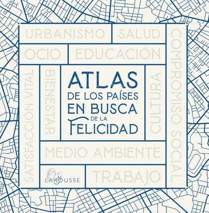 ATLAS DE LOS PAÍSES EN BUSCA DE LA FELICIDAD.
