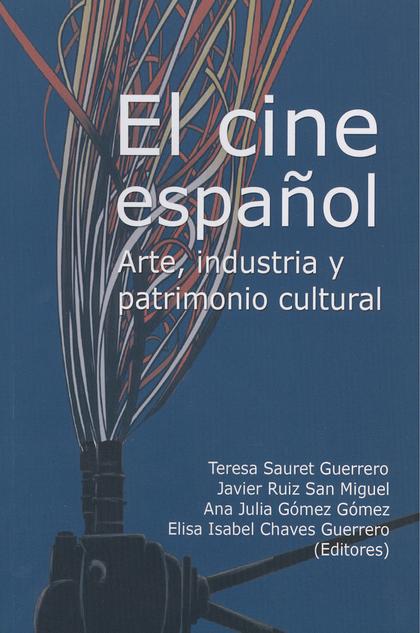 EL CINE ESPAÑOL : ARTE, INDUSTRIA Y PATRIMONIO CULTURAL