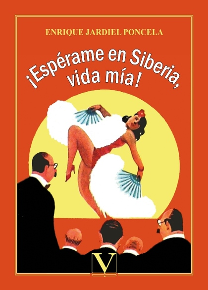 ¡ESPÉRAME EN SIBERIA, VIDA MÍA!. NOVELA CASI DE AVENTURAS