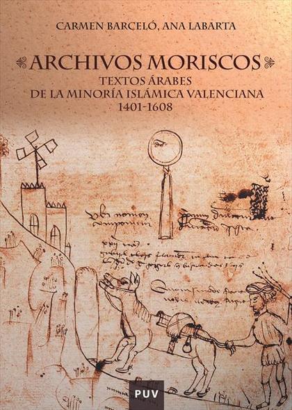 ARCHIVOS MORISCOS. TEXTOS ÁRABES DE LA MINORÍA ISLÁMICA VALENCIANA 1401-1608