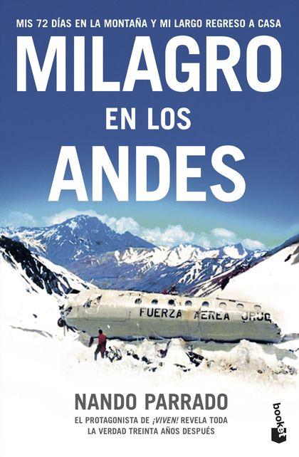 MILAGRO EN LOS ANDES: MIS 72 DÍAS EN LA MONTAÑA Y MI LARGO REGRESO A CASA