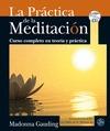 LA PRÁCTICA DE LA MEDITACIÓN : CURSO COMPLETO EN TEORÍA Y PRÁCTICA