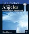 LA PRÁCTICA DE LOS ÁNGELES : CURSO COMPLETO EN TEORÍA Y PRÁCTICA