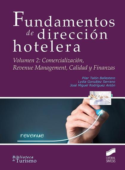 FUNDAMENTOS DE DIRECCIÓN HOTELERA. COMERCIALIZACIÓN, REVENUE MANAGEMENT, CALIDAD Y FINANZAS