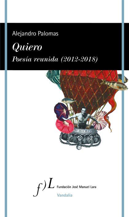 QUIERO. POESÍA REUNIDA (2012-2018).