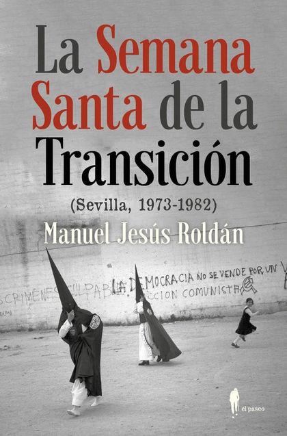LA SEMANA SANTA DE LA TRANSICIÓN. (SEVILLA, 1973-1982)