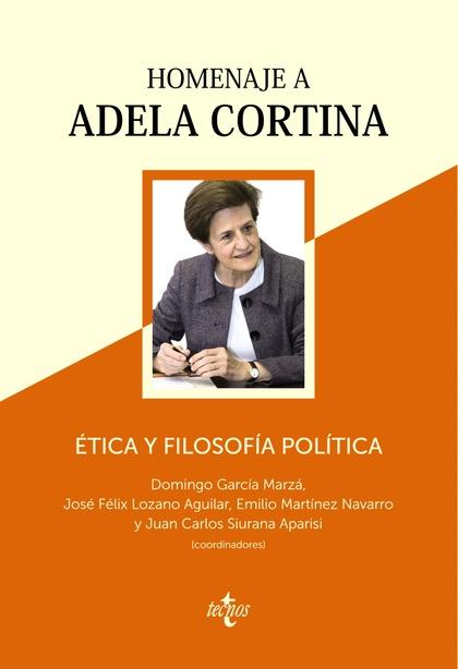 ÉTICA Y FILOSOFÍA POLÍTICA: HOMENAJE A ADELA CORTINA.
