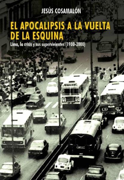 EL APOCALIPSIS A LA VUELTA DE LA ESQUINA. LIMA, LA CRISIS Y SUS SUPERVIVIENTES (