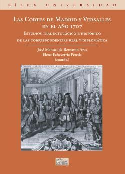 LAS CORTES DE MADRID Y VERSALLES EN EL AÑO 1707 : ESTUDIOS TRADUCTOLÓGICO E HISTÓRICO DE LAS CO