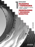 FILOSOFIA I CIUTADANIA, 1 BATXILLERAT (BALEARES). ORIENTACIONS I RECURSOS DIDÀCTICS