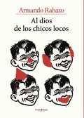 AL DIOS DE LOS CHICOS LOCOS.
