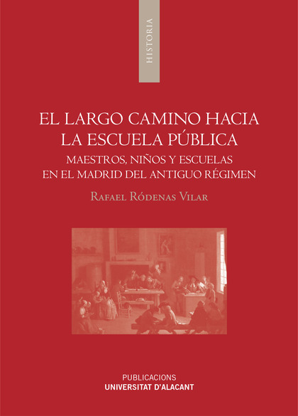 LARGO CAMINO HACIA LA ESCUELA PÚBLICA, EL.. MAESTROS, NIÑOS Y ESCUELAS EN EL MADRID DEL ANTIGUO