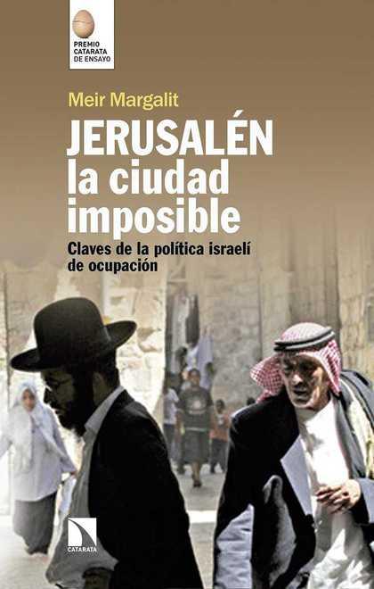 JERUSALÉN, LA CIUDAD IMPOSIBLE. CLAVES PARA COMPRENDER LA OCUPACIÓN ISRAELÍ